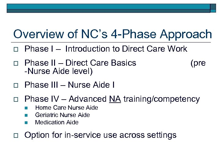 Overview of NC's 4 -Phase Approach o Phase I – Introduction to Direct Care