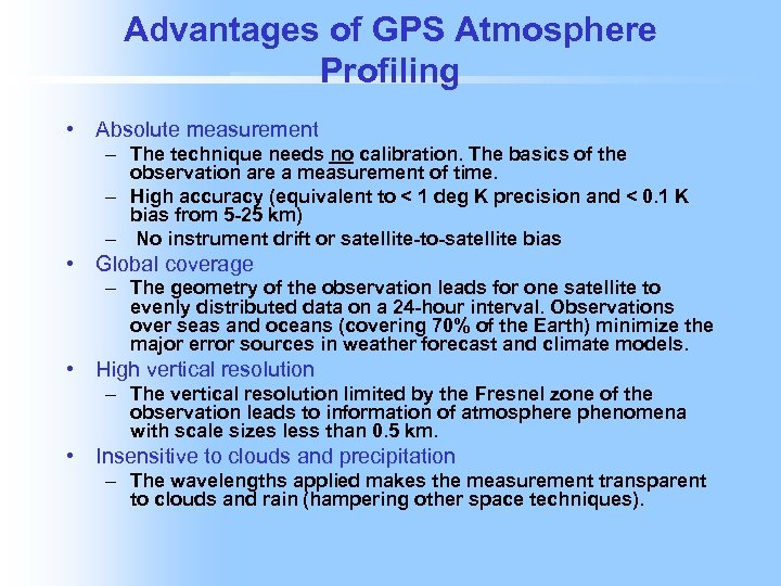 Advantages of GPS Atmosphere Profiling • Absolute measurement – The technique needs no calibration.
