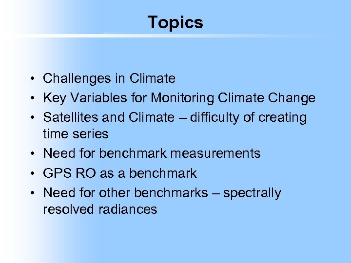 Topics • Challenges in Climate • Key Variables for Monitoring Climate Change • Satellites
