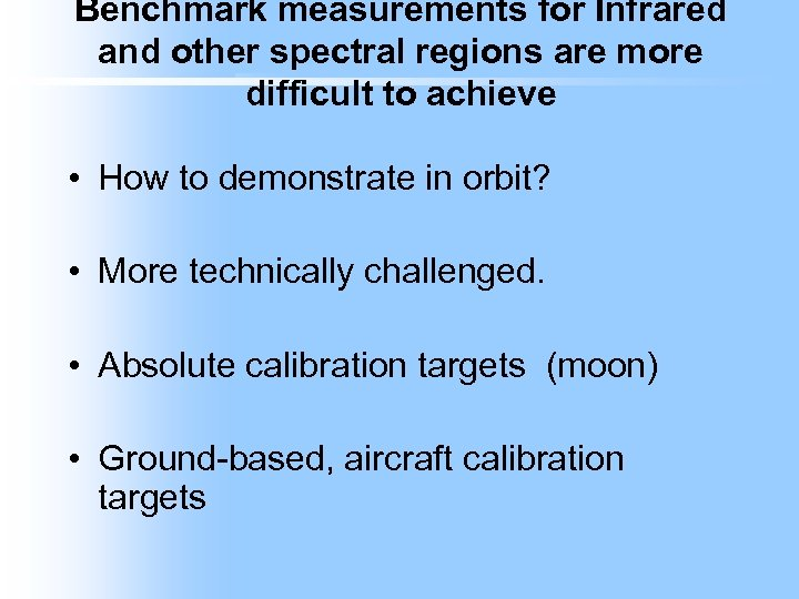 Benchmark measurements for Infrared and other spectral regions are more difficult to achieve •