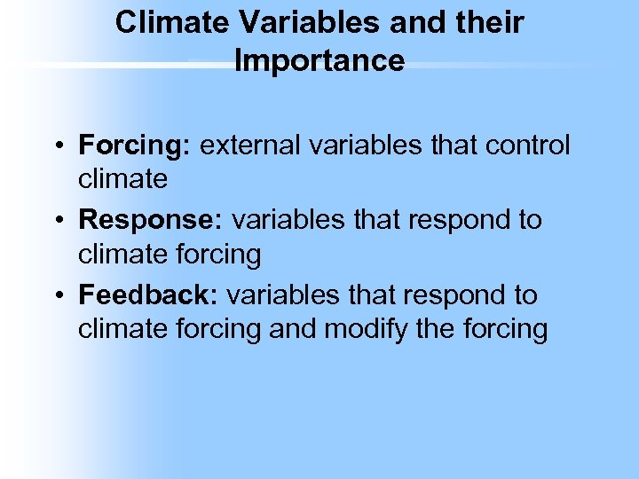 Climate Variables and their Importance • Forcing: external variables that control climate • Response: