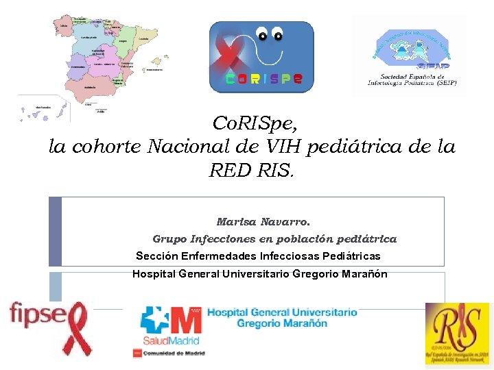 Co. RISpe, la cohorte Nacional de VIH pediátrica de la RED RIS. Marisa Navarro.