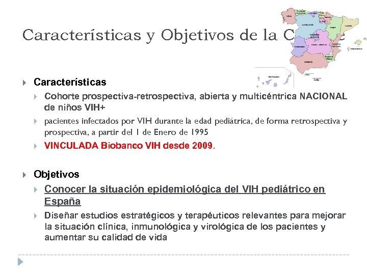 Características y Objetivos de la Cohorte Características Cohorte prospectiva-retrospectiva, abierta y multicéntrica NACIONAL de