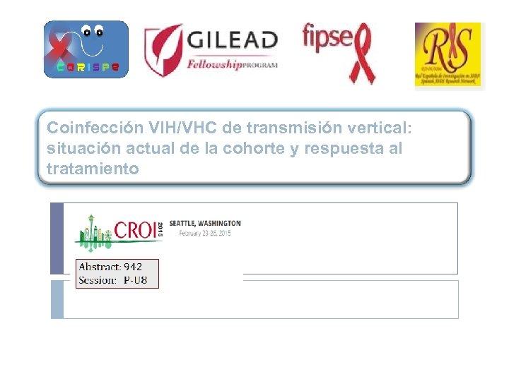 Coinfección VIH/VHC de transmisión vertical: situación actual de la cohorte y respuesta al tratamiento