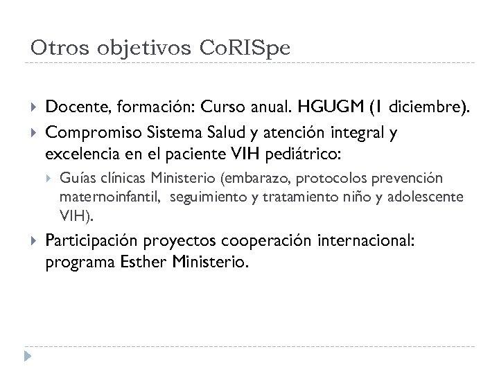 Otros objetivos Co. RISpe Docente, formación: Curso anual. HGUGM (1 diciembre). Compromiso Sistema Salud