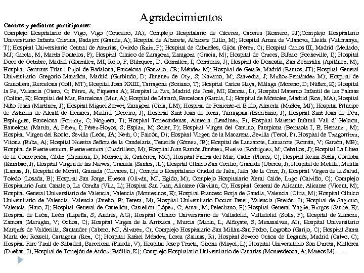 Agradecimientos Centros y pediatras participantes: Complejo Hospitalario de Vigo, Vigo (Couceiro, JA); Complejo Hospitalario