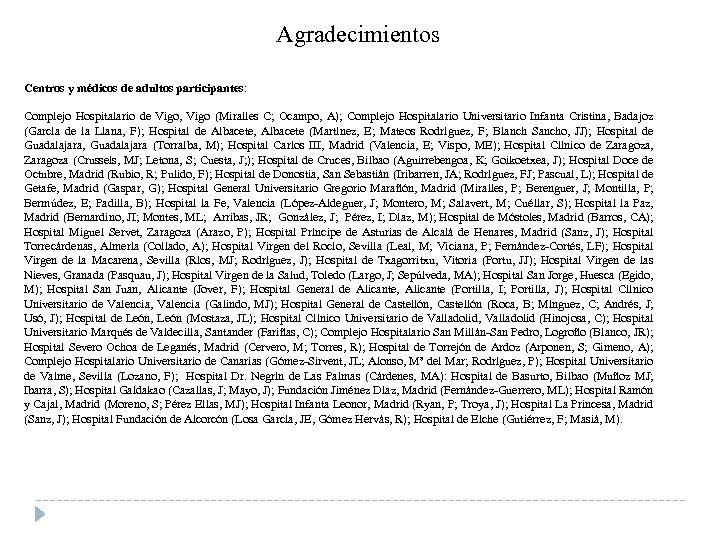 Agradecimientos Centros y médicos de adultos participantes: Complejo Hospitalario de Vigo, Vigo (Miralles C;