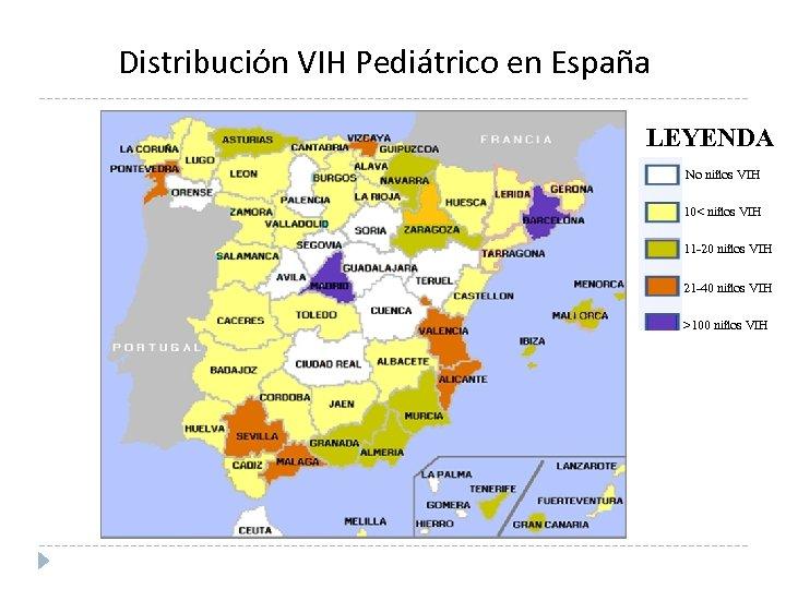 Distribución VIH Pediátrico en España LEYENDA No niños VIH 10< niños VIH 11 -20