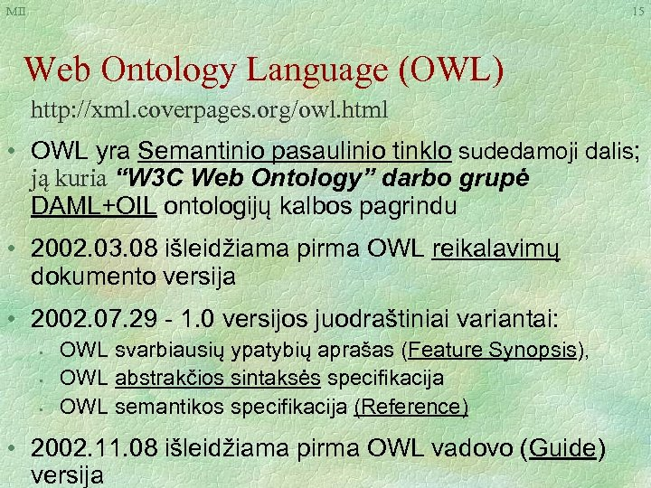 MII 15 Web Ontology Language (OWL) http: //xml. coverpages. org/owl. html • OWL yra