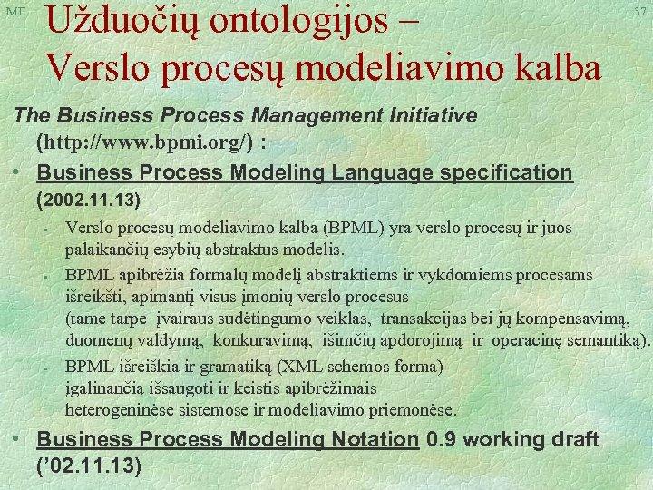 MII Užduočių ontologijos – Verslo procesų modeliavimo kalba 37 The Business Process Management Initiative
