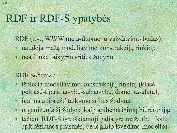 MII 50 RDF ir RDF-S ypatybės RDF (t. y. , WWW meta-duomenų vaizdavimo būdas):