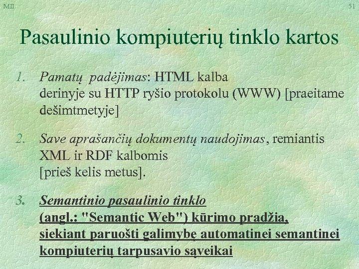 MII 51 Pasaulinio kompiuterių tinklo kartos 1. Pamatų padėjimas: HTML kalba derinyje su HTTP