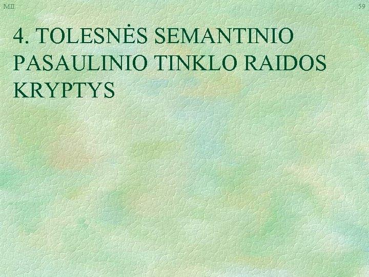MII 4. TOLESNĖS SEMANTINIO PASAULINIO TINKLO RAIDOS KRYPTYS 59