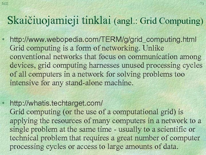 MII 73 Skaičiuojamieji tinklai (angl. : Grid Computing) • http: //www. webopedia. com/TERM/g/grid_computing. html