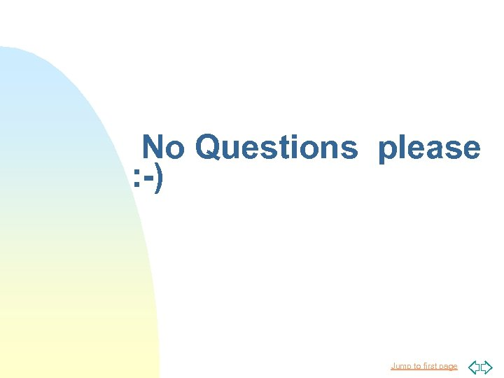 No Questions please : -) Jump to first page