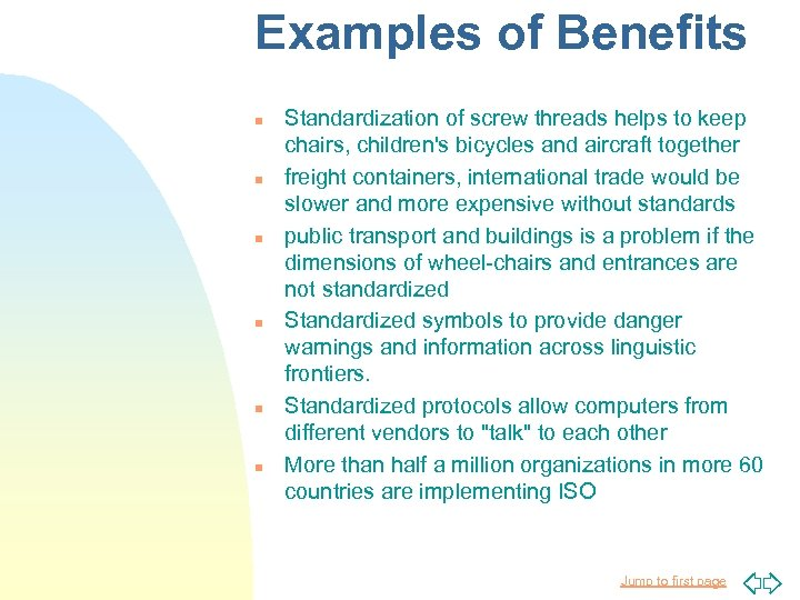 Examples of Benefits n n n Standardization of screw threads helps to keep chairs,