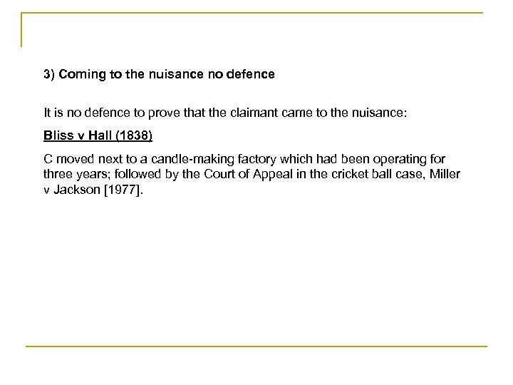 3) Coming to the nuisance no defence It is no defence to prove that