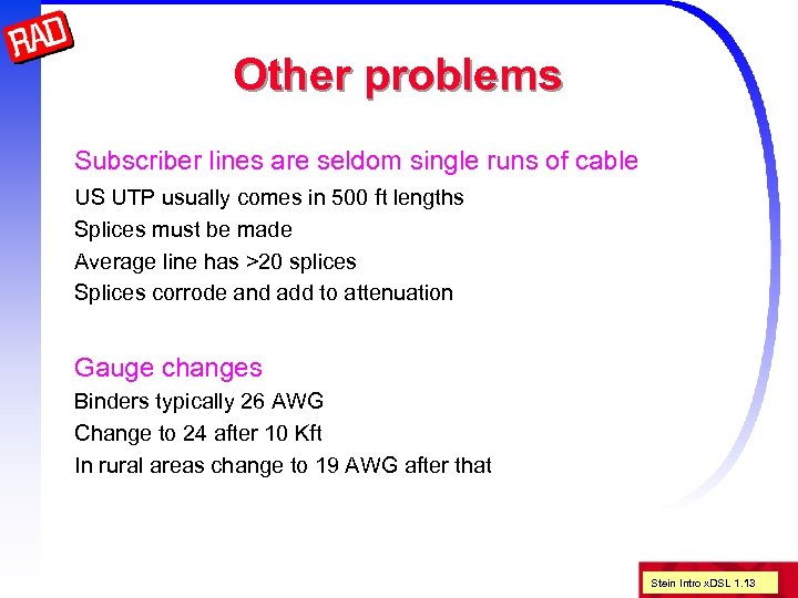 Other problems Subscriber lines are seldom single runs of cable US UTP usually comes
