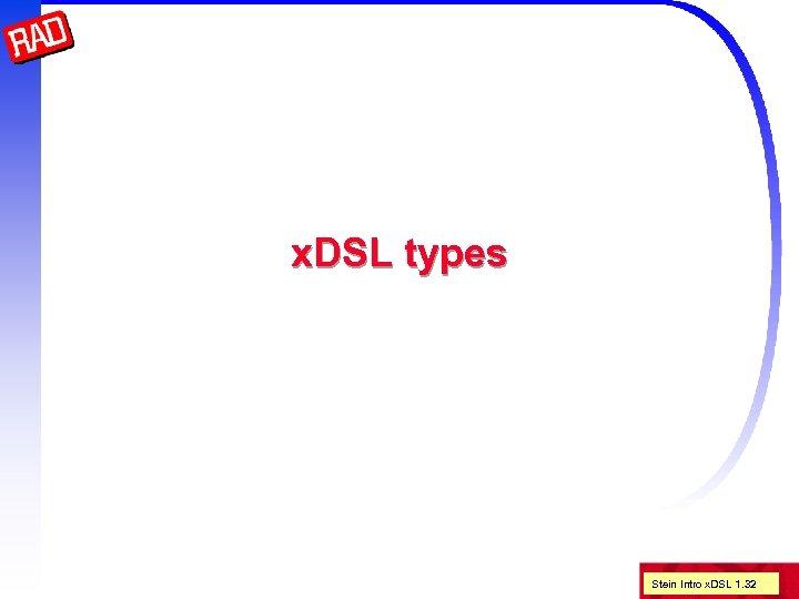 x. DSL types Stein Intro x. DSL 1. 32