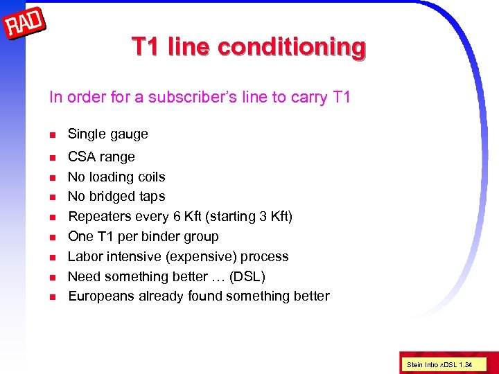 T 1 line conditioning In order for a subscriber's line to carry T 1