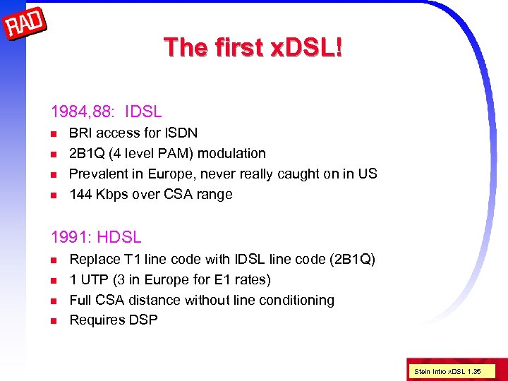 The first x. DSL! 1984, 88: IDSL n n BRI access for ISDN 2