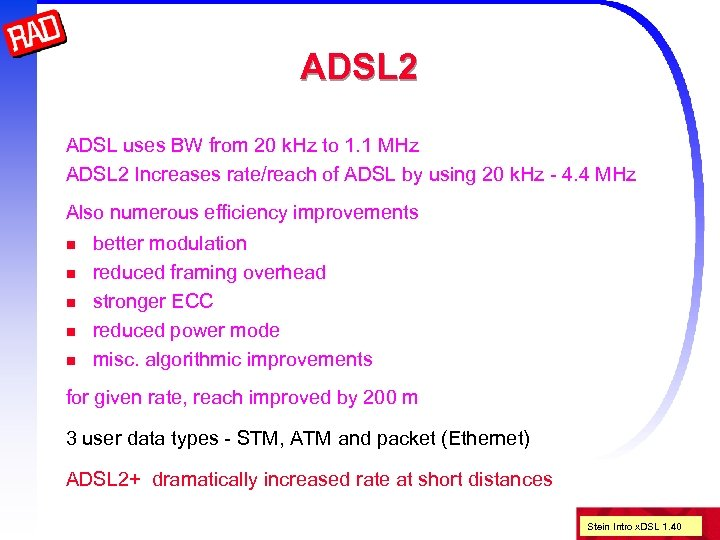 ADSL 2 ADSL uses BW from 20 k. Hz to 1. 1 MHz ADSL