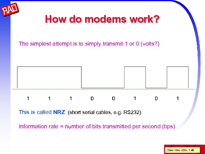 How do modems work? The simplest attempt is to simply transmit 1 or 0