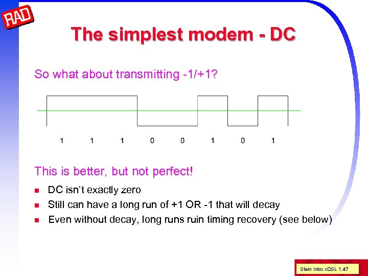 The simplest modem - DC So what about transmitting -1/+1? This is better, but