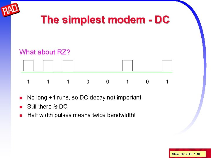 The simplest modem - DC What about RZ? n No long +1 runs, so