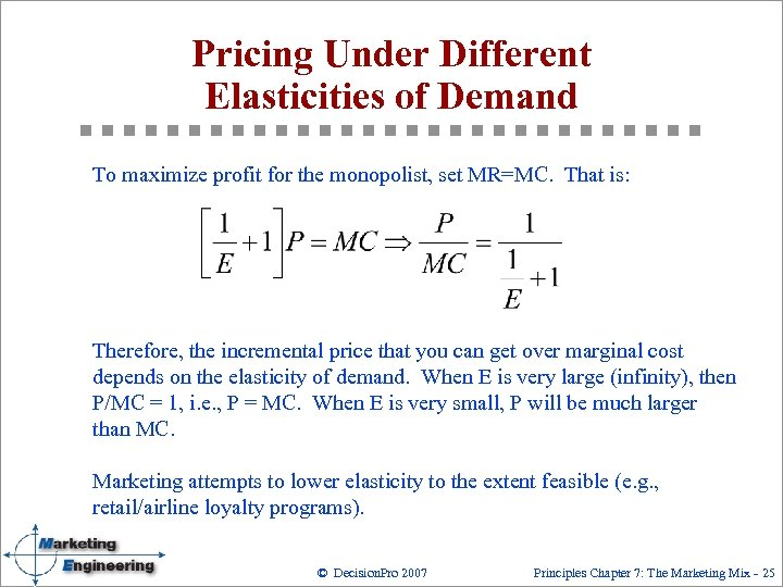Pricing Under Different Elasticities of Demand To maximize profit for the monopolist, set MR=MC.