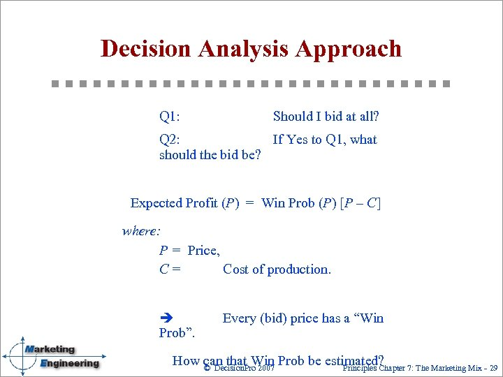 Decision Analysis Approach Q 1: Should I bid at all? Q 2: If Yes