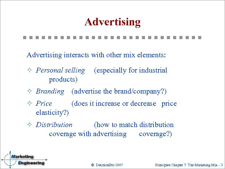 Advertising interacts with other mix elements: ² Personal selling (especially for industrial products) ²