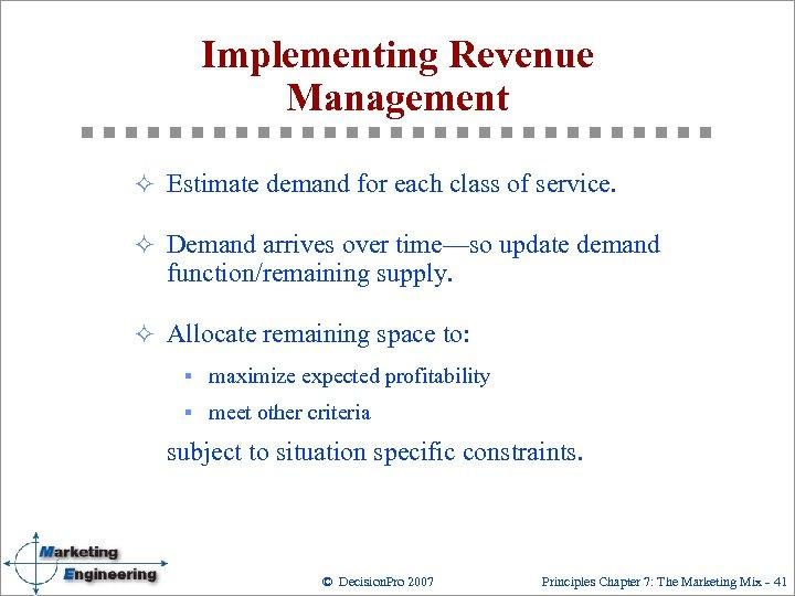 Implementing Revenue Management ² Estimate demand for each class of service. ² Demand arrives