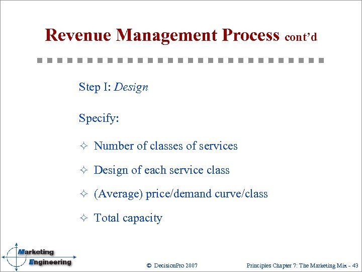 Revenue Management Process cont'd Step I: Design Specify: ² Number of classes of services