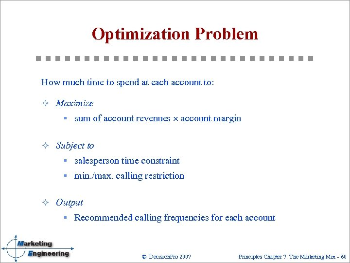 Optimization Problem How much time to spend at each account to: ² Maximize §
