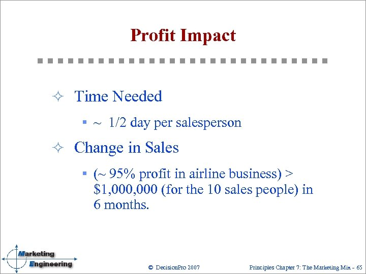 Profit Impact ² Time Needed § ~ 1/2 day per salesperson ² Change in