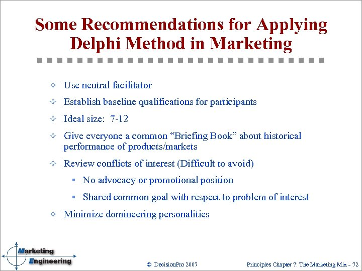 Some Recommendations for Applying Delphi Method in Marketing ² Use neutral facilitator ² Establish