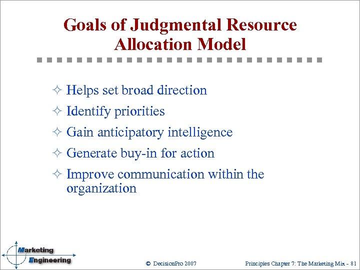 Goals of Judgmental Resource Allocation Model ² Helps set broad direction ² Identify priorities