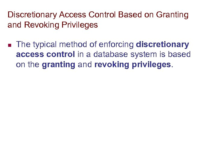 Discretionary Access Control Based on Granting and Revoking Privileges n The typical method of