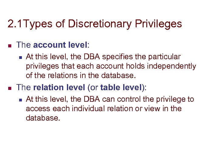2. 1 Types of Discretionary Privileges n The account level: n n At this