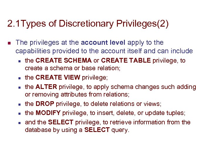 2. 1 Types of Discretionary Privileges(2) n The privileges at the account level apply
