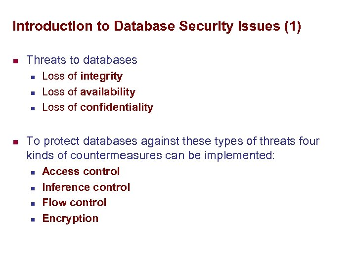 Introduction to Database Security Issues (1) n Threats to databases n n Loss of