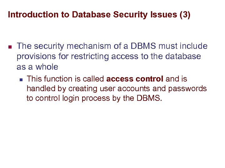 Introduction to Database Security Issues (3) n The security mechanism of a DBMS must