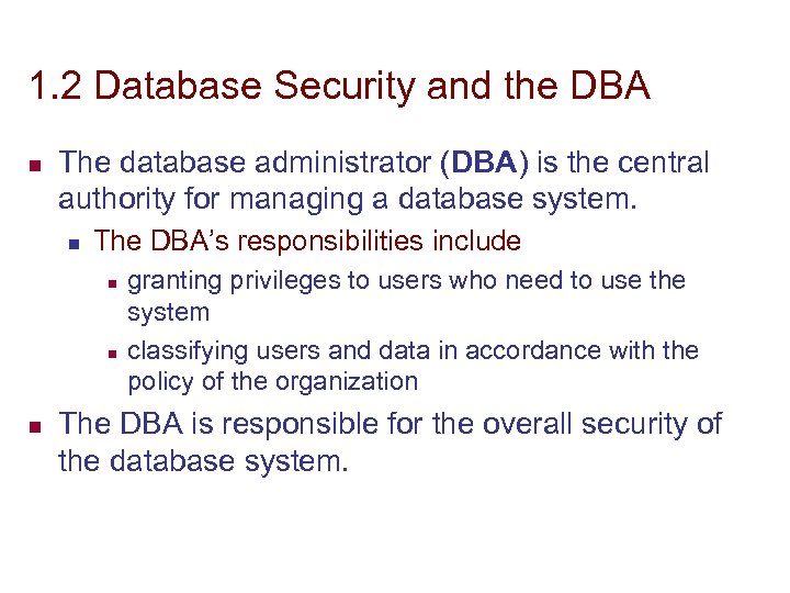 1. 2 Database Security and the DBA n The database administrator (DBA) is the