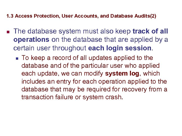 1. 3 Access Protection, User Accounts, and Database Audits(2) n The database system must