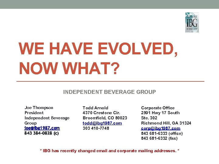WE HAVE EVOLVED, NOW WHAT? INDEPENDENT BEVERAGE GROUP Joe Thompson President Independent Beverage Group