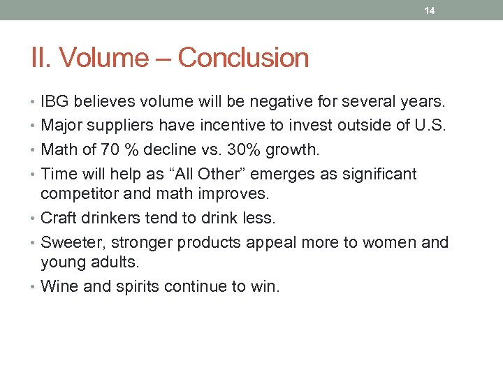 14 II. Volume – Conclusion • IBG believes volume will be negative for several