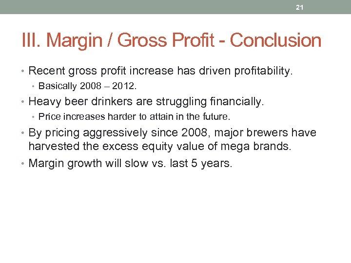 21 III. Margin / Gross Profit - Conclusion • Recent gross profit increase has