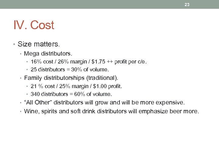 23 IV. Cost • Size matters. • Mega distributors. • 16% cost / 26%
