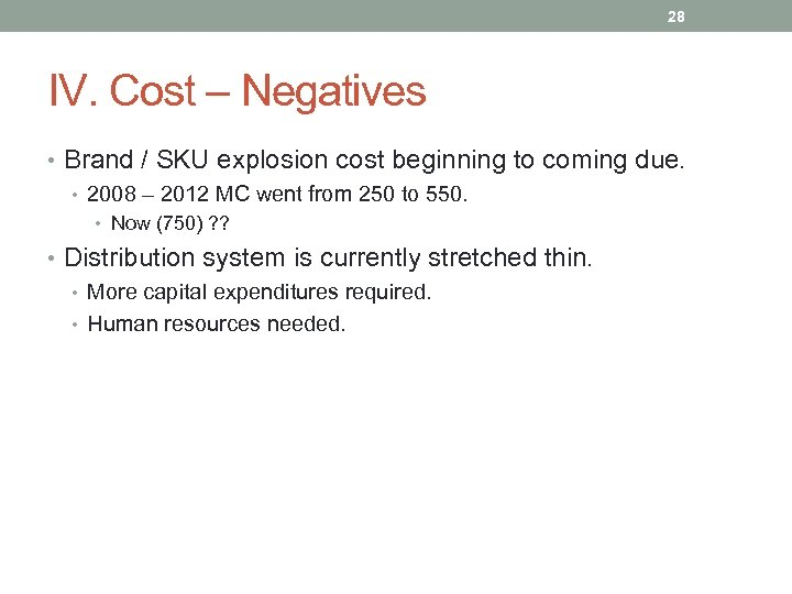 28 IV. Cost – Negatives • Brand / SKU explosion cost beginning to coming